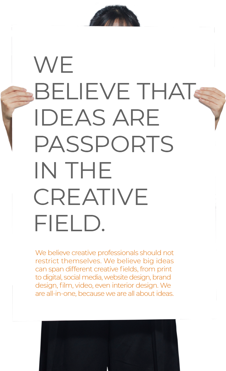 We Believe that Ideas are Passports in the Creative Field