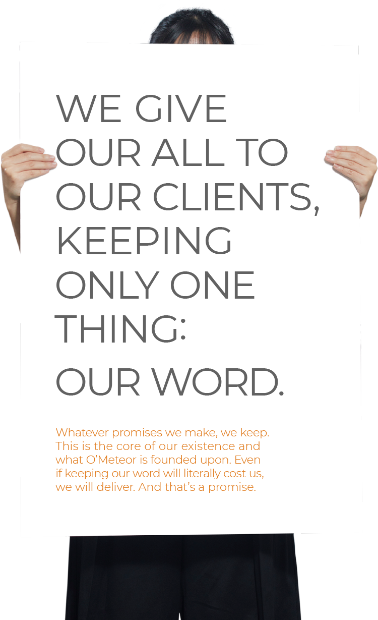 We Give Our All to Our Clients, Keeping Only One Thing: Our Word.
